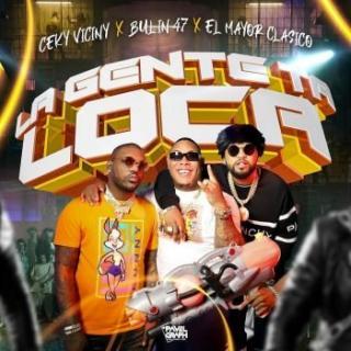 Ceky Viciny Ft Bulin 47, El Mayor Clasico – La Gente Ta' Loca (Remix)