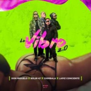 Bulin 47 Ft Chimbala, Don Miguelo, Lapiz Conciente – Lo Vibro (Remix)