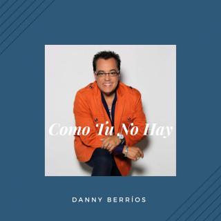 Danny Berrios – Como Tú No Hay