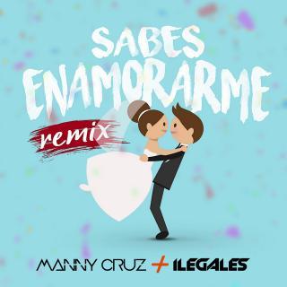 Manny Cruz Ft Ilegales – Sabes Enamorarme (Remix)