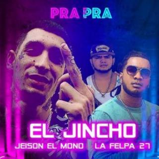 El Jincho Ft La Felpa27, Jeison El Mono – Pra Pra