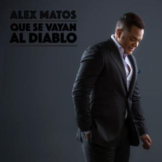 Alex Matos – Que Se Vayan Al Diablo