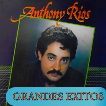 Anthony Ríos – Grandes Éxitos (2017)