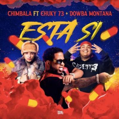 Chimbala Ft Chucky73, Dowba Montana – Esta Si