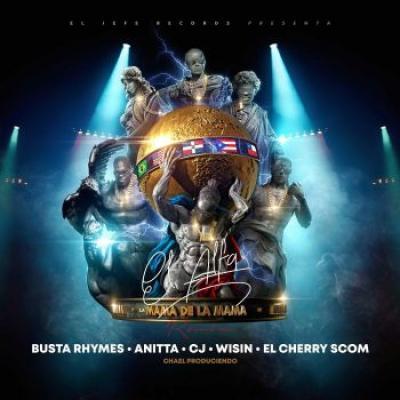 El Alfa Ft Busta Rhymes, Anitta, Wisin, CJ, El Cherry Scom – La Mamá De La Mamá (Remix)