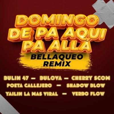 Verbo Flow Ft Bulova, Shadow Blow, Bulin 47, El Cherry Scom, Poeta Callejero, Yailin La Mas Viral – Domingo De Pa Aqui Pa Alla (Remix)