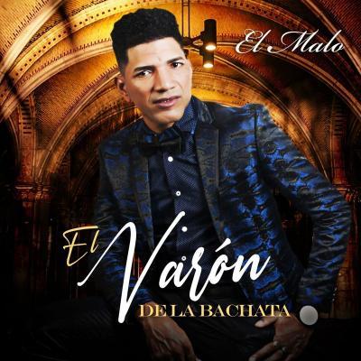 El Varon De La Bachata – El Malo (2021)
